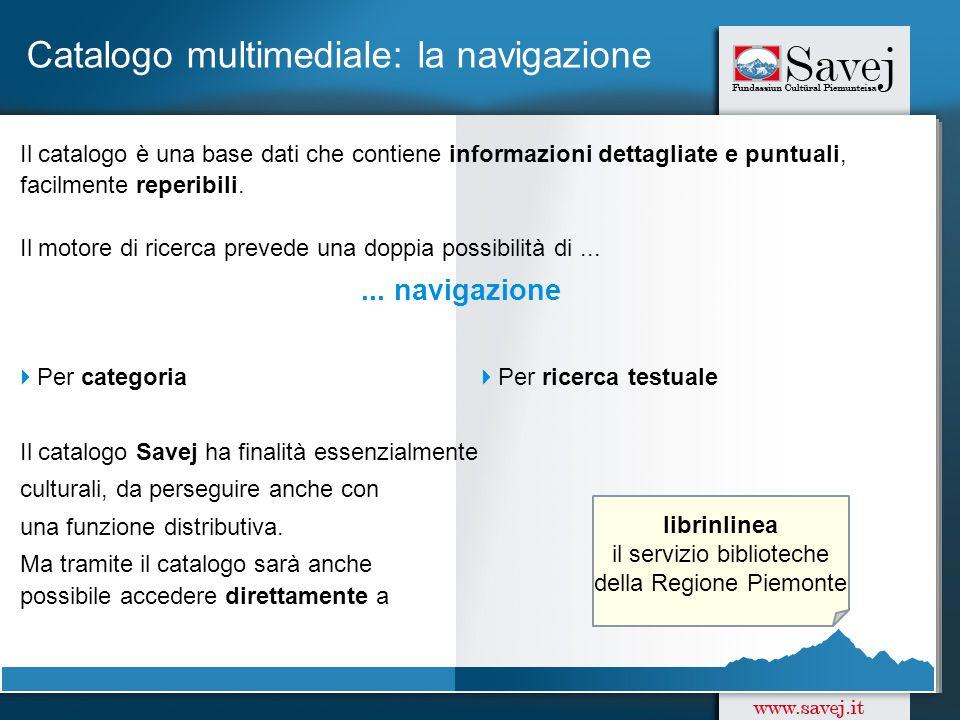 Catalogo multimediale: la navigazione Il catalogo è una base dati che contiene informazioni dettagliate e puntuali, facilmente reperibili.