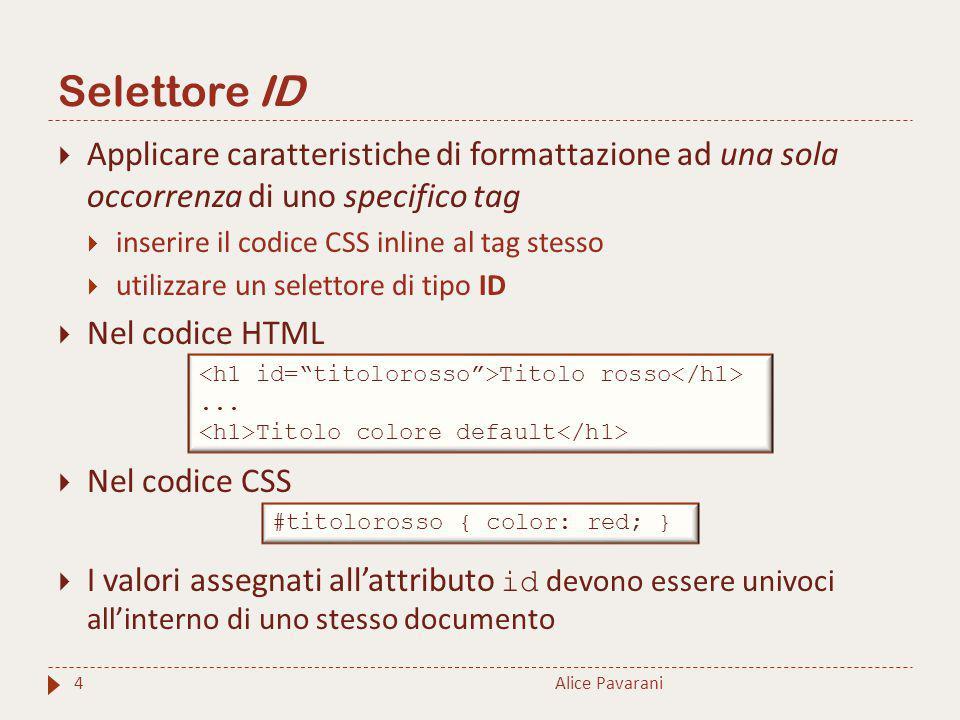 Selettore ID Alice Pavarani4  Applicare caratteristiche di formattazione ad una sola occorrenza di uno specifico tag  inserire il codice CSS inline