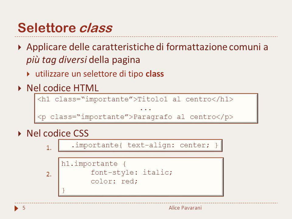 Selettore class Alice Pavarani5  Applicare delle caratteristiche di formattazione comuni a più tag diversi della pagina  utilizzare un selettore di