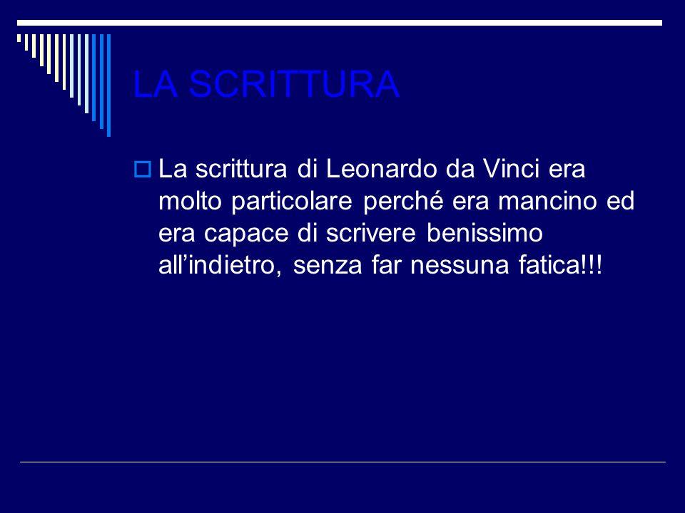 LA SCRITTURA  La scrittura di Leonardo da Vinci era molto particolare perché era mancino ed era capace di scrivere benissimo all'indietro, senza far