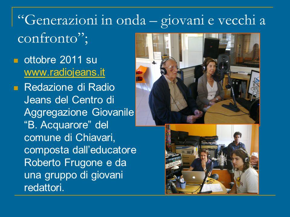 """""""Generazioni in onda – giovani e vecchi a confronto""""; ottobre 2011 su www.radiojeans.it www.radiojeans.it Redazione di Radio Jeans del Centro di Aggre"""