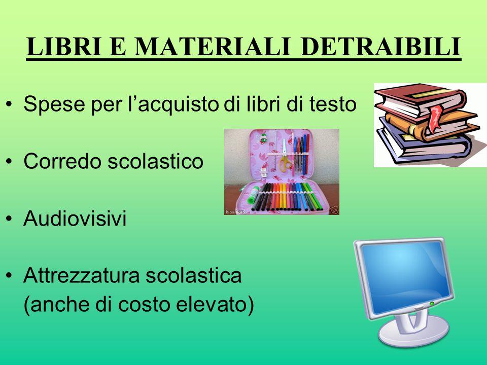 LIBRI E MATERIALI DETRAIBILI Spese per l'acquisto di libri di testo Corredo scolastico Audiovisivi Attrezzatura scolastica (anche di costo elevato)