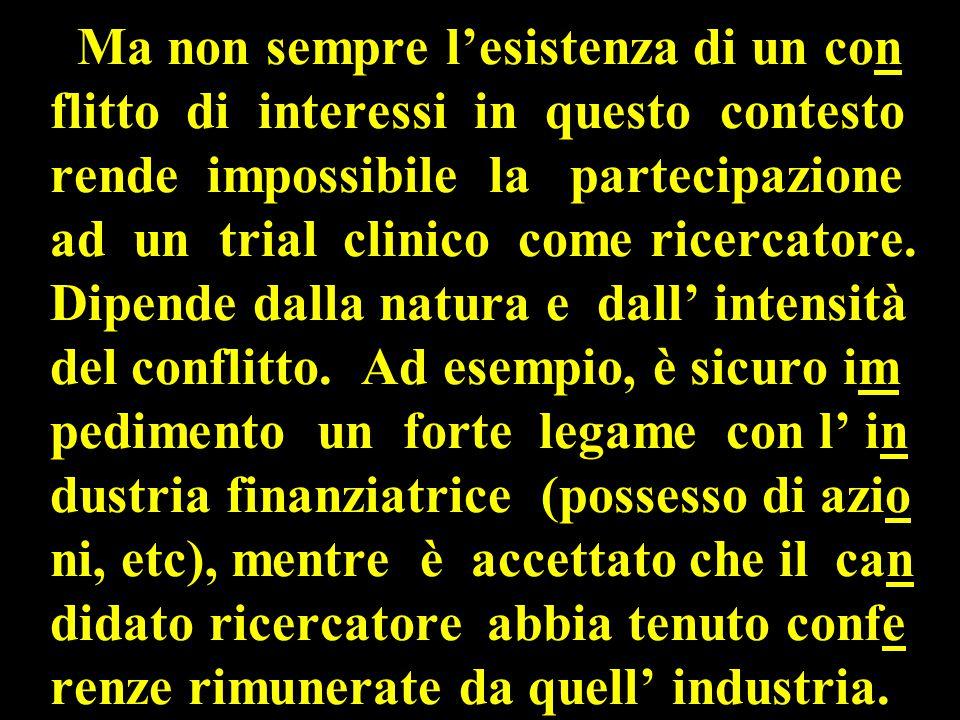 Ma non sempre l'esistenza di un con flitto di interessi in questo contesto rende impossibile la partecipazione ad un trial clinico come ricercatore.
