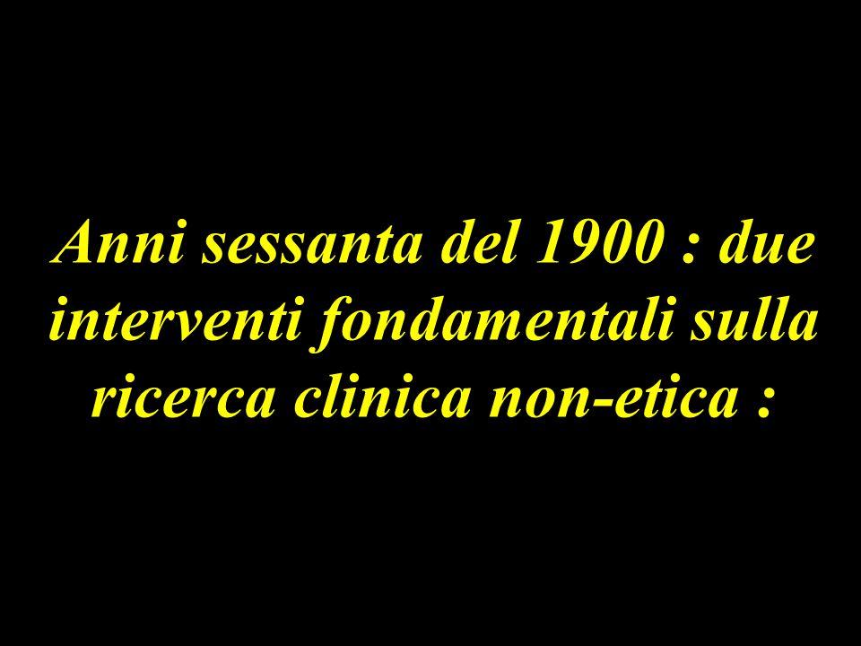Anni sessanta del 1900 : due interventi fondamentali sulla ricerca clinica non-etica :