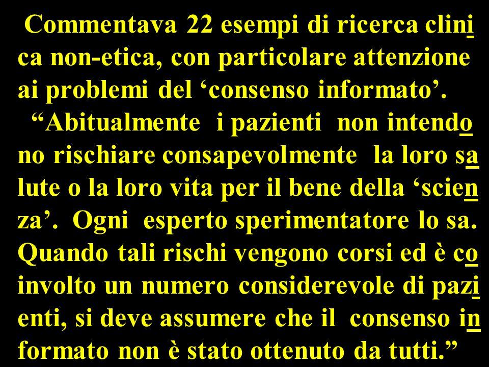Commentava 22 esempi di ricerca clini ca non-etica, con particolare attenzione ai problemi del 'consenso informato'.