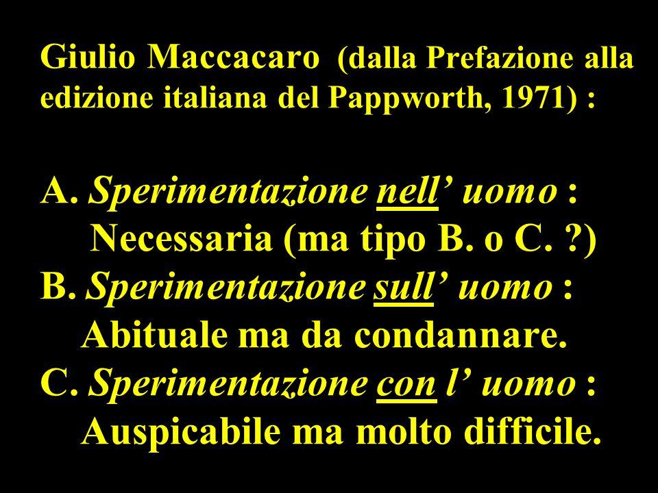 Giulio Maccacaro (dalla Prefazione alla edizione italiana del Pappworth, 1971) : A.