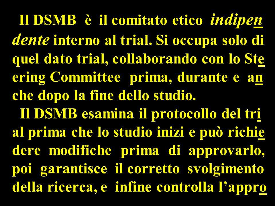 Il DSMB è il comitato etico indipen dente interno al trial.