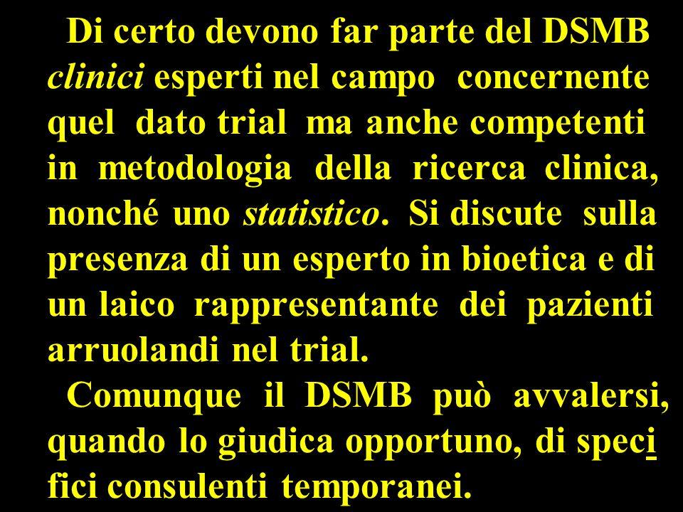 Di certo devono far parte del DSMB clinici esperti nel campo concernente quel dato trial ma anche competenti in metodologia della ricerca clinica, nonché uno statistico.