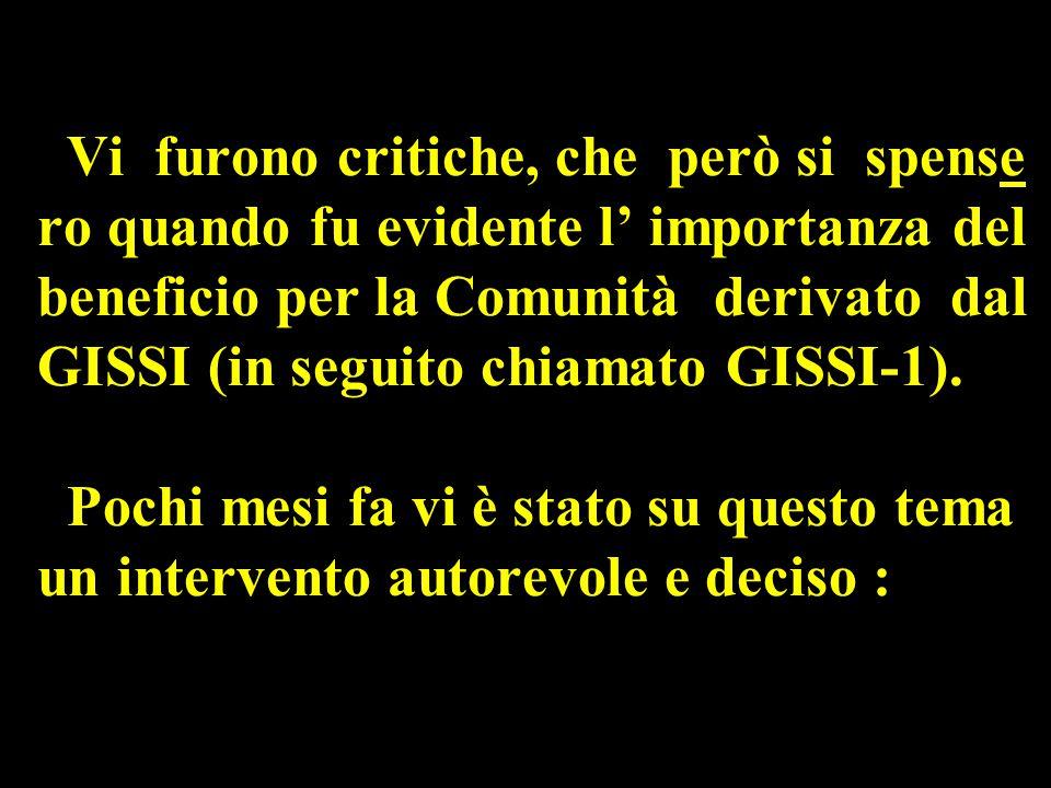 Vi furono critiche, che però si spense ro quando fu evidente l' importanza del beneficio per la Comunità derivato dal GISSI (in seguito chiamato GISSI-1).