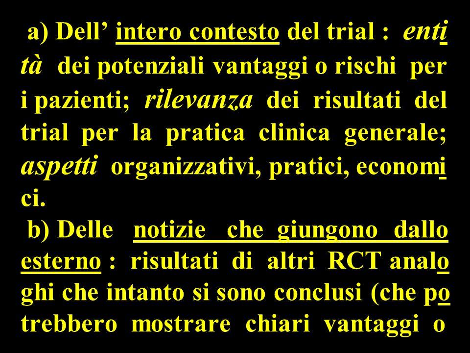 a) Dell' intero contesto del trial : enti tà dei potenziali vantaggi o rischi per i pazienti; rilevanza dei risultati del trial per la pratica clinica generale; aspetti organizzativi, pratici, economi ci.