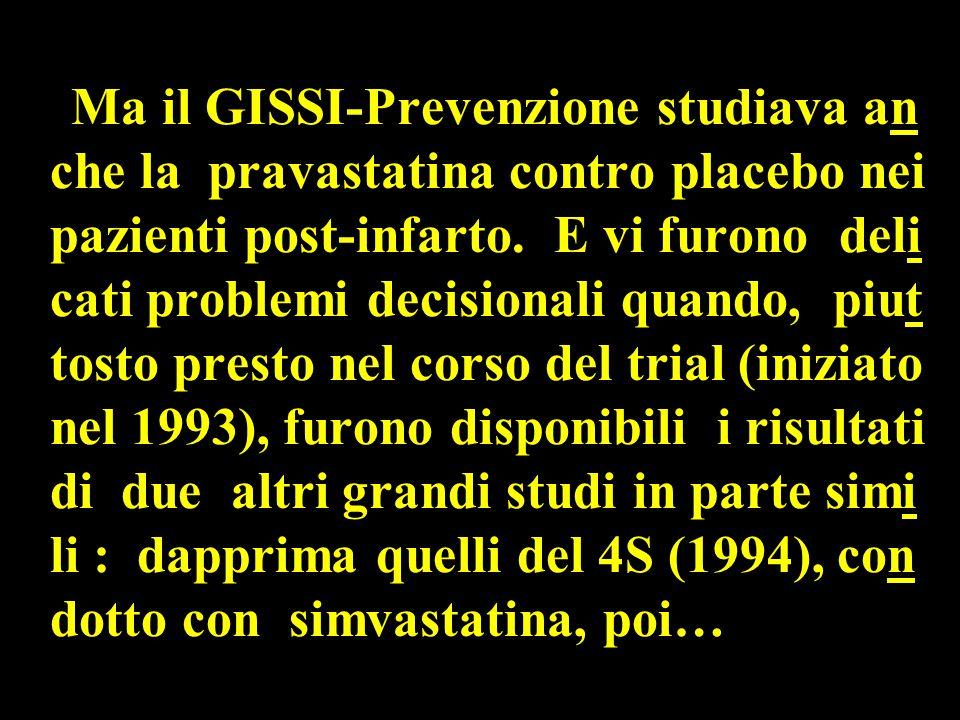 Ma il GISSI-Prevenzione studiava an che la pravastatina contro placebo nei pazienti post-infarto.