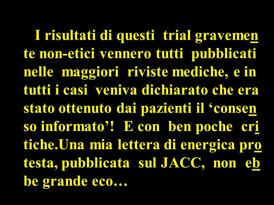 I risultati di questi trial gravemen te non-etici vennero tutti pubblicati nelle maggiori riviste mediche, e in tutti i casi veniva dichiarato che era stato ottenuto dai pazienti il 'consen so informato'.