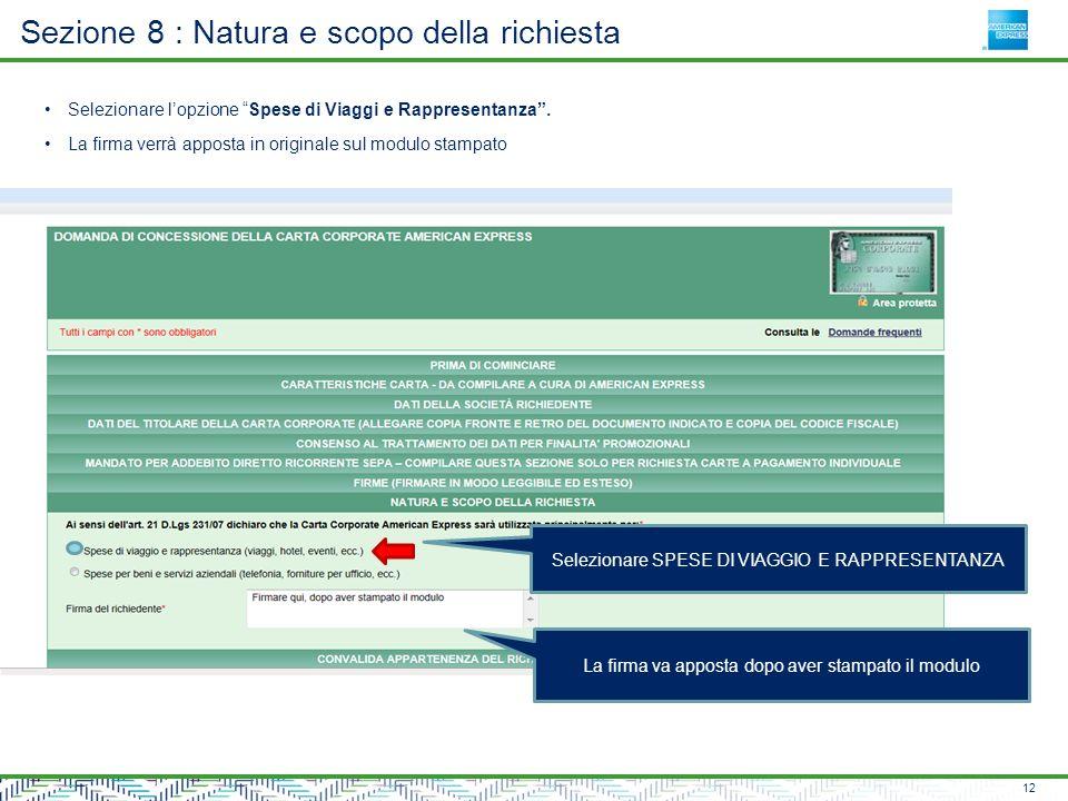 Sezione 8 : Natura e scopo della richiesta 12 Selezionare l'opzione Spese di Viaggi e Rappresentanza .