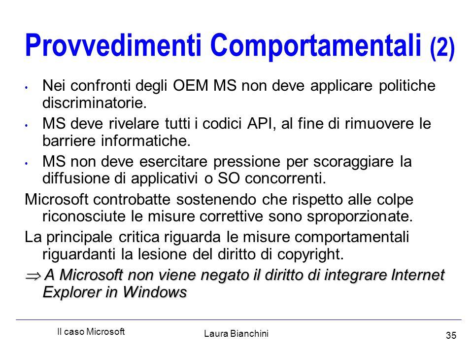 Laura Bianchini Il caso Microsoft 35 Provvedimenti Comportamentali (2) Nei confronti degli OEM MS non deve applicare politiche discriminatorie.