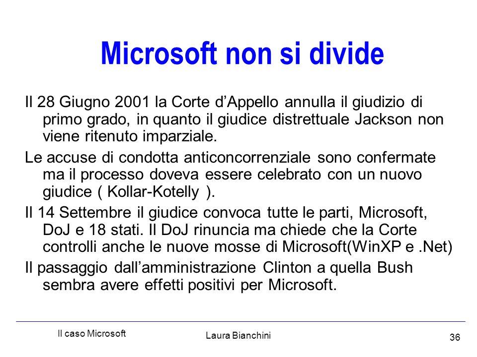 Laura Bianchini Il caso Microsoft 36 Microsoft non si divide Il 28 Giugno 2001 la Corte d'Appello annulla il giudizio di primo grado, in quanto il giudice distrettuale Jackson non viene ritenuto imparziale.