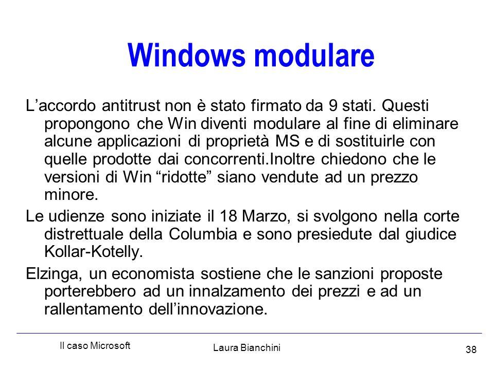 Laura Bianchini Il caso Microsoft 38 Windows modulare L'accordo antitrust non è stato firmato da 9 stati.