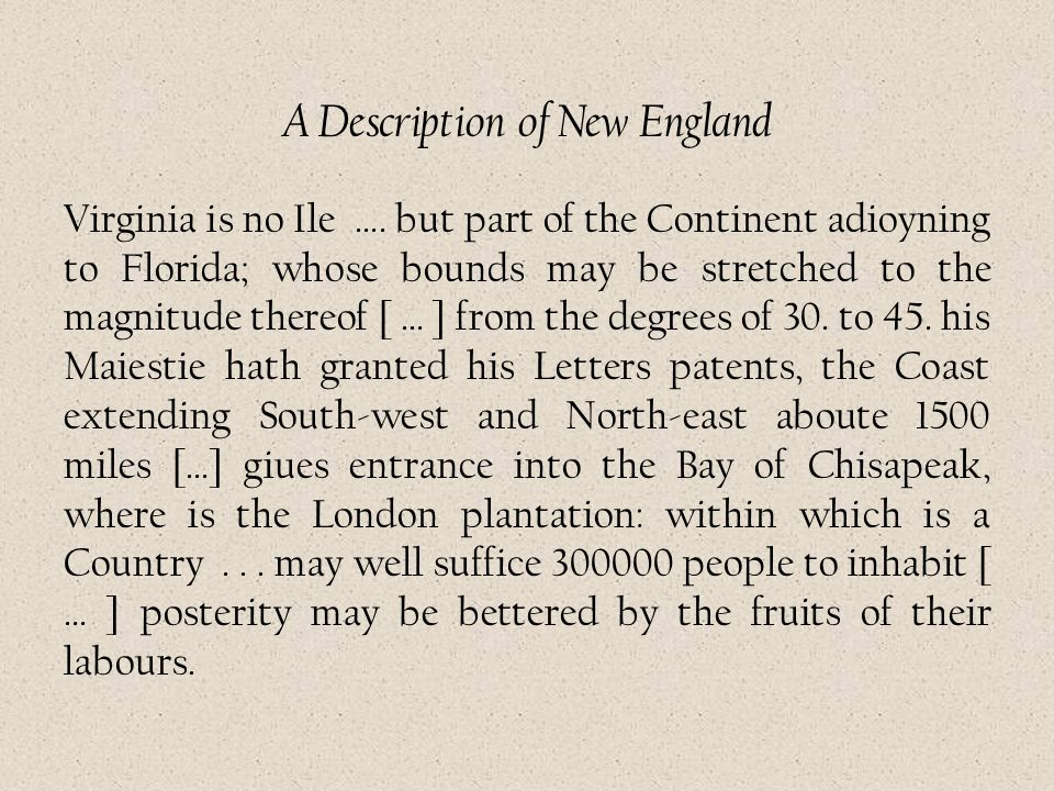 A Description of New England Virginia is no Ile …. but part of the Continent adioyning to Florida; whose bounds may be stretched to the magnitude ther