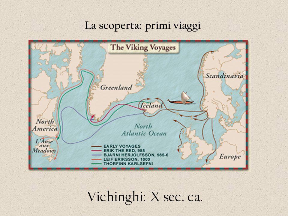 La scoperta: primi viaggi Vichinghi: X sec. ca.