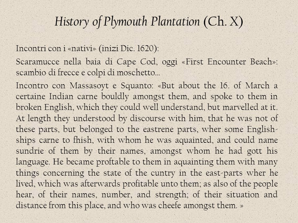 History of Plymouth Plantation (Ch. X) Incontri con i «nativi» (inizi Dic. 1620): Scaramucce nella baia di Cape Cod, oggi «First Encounter Beach»: sca