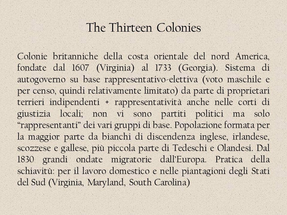 Colonie britanniche della costa orientale del nord America, fondate dal 1607 (Virginia) al 1733 (Georgia). Sistema di autogoverno su base rappresentat