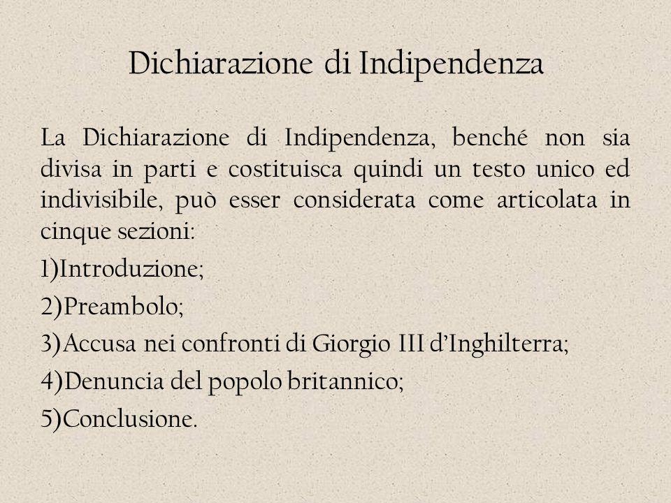 Dichiarazione di Indipendenza La Dichiarazione di Indipendenza, benché non sia divisa in parti e costituisca quindi un testo unico ed indivisibile, pu