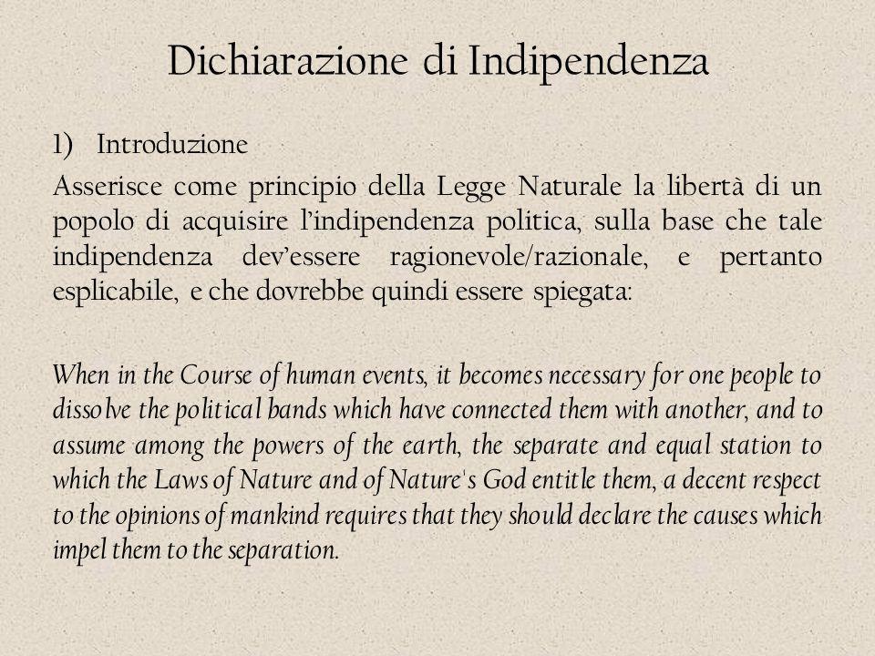 Dichiarazione di Indipendenza 1)Introduzione Asserisce come principio della Legge Naturale la libertà di un popolo di acquisire l'indipendenza politic
