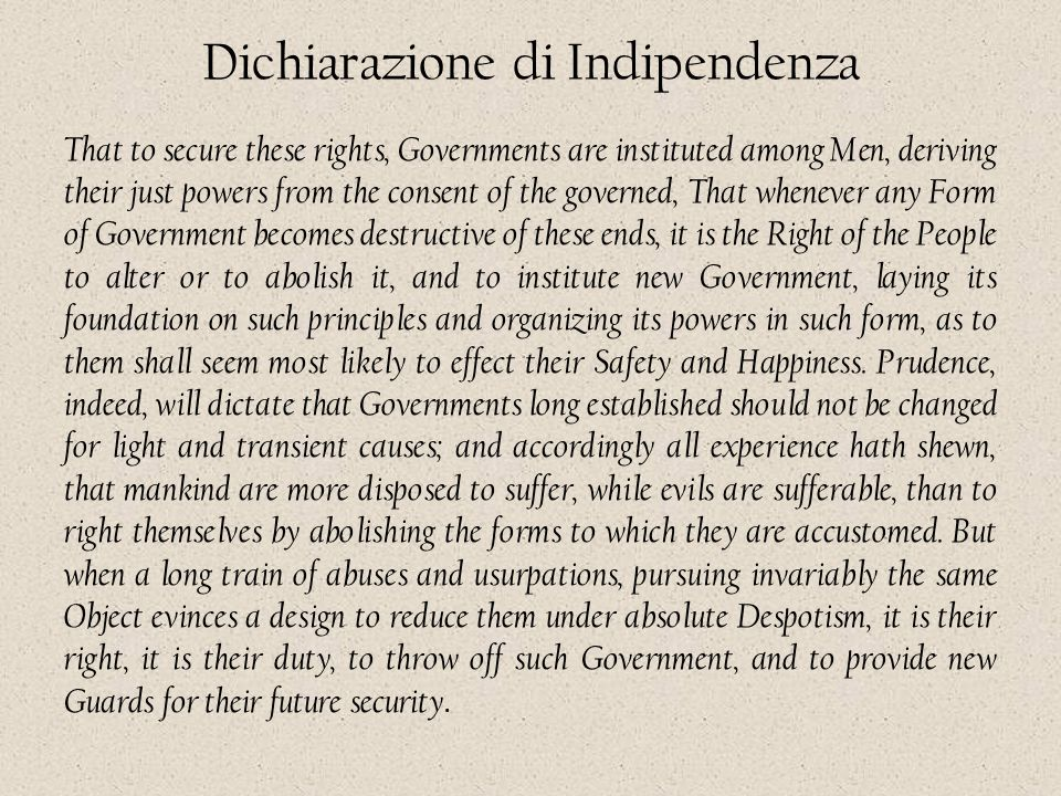 Dichiarazione di Indipendenza That to secure these rights, Governments are instituted among Men, deriving their just powers from the consent of the go