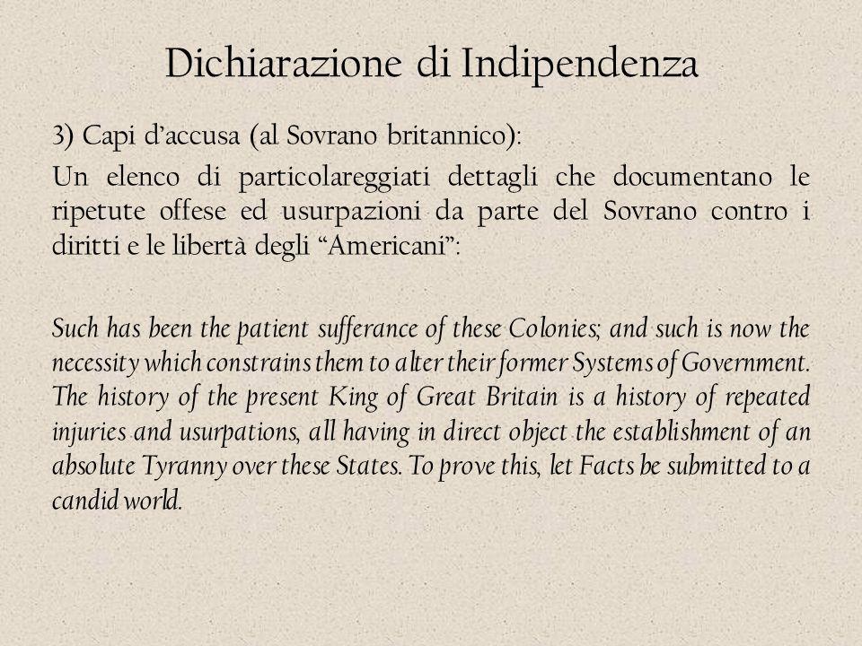 Dichiarazione di Indipendenza 3) Capi d'accusa (al Sovrano britannico): Un elenco di particolareggiati dettagli che documentano le ripetute offese ed