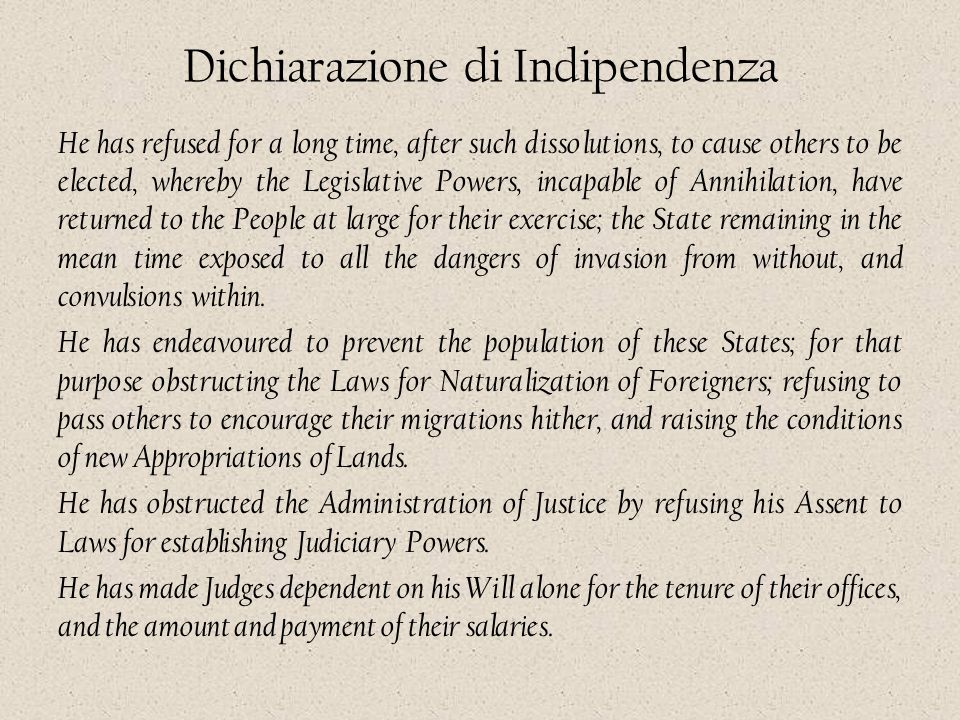 Dichiarazione di Indipendenza He has refused for a long time, after such dissolutions, to cause others to be elected, whereby the Legislative Powers,