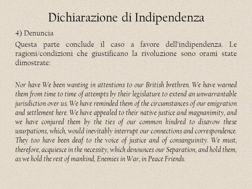 Dichiarazione di Indipendenza 4) Denuncia Questa parte conclude il caso a favore dell'indipendenza. Le ragioni/condizioni che giustificano la rivoluzi