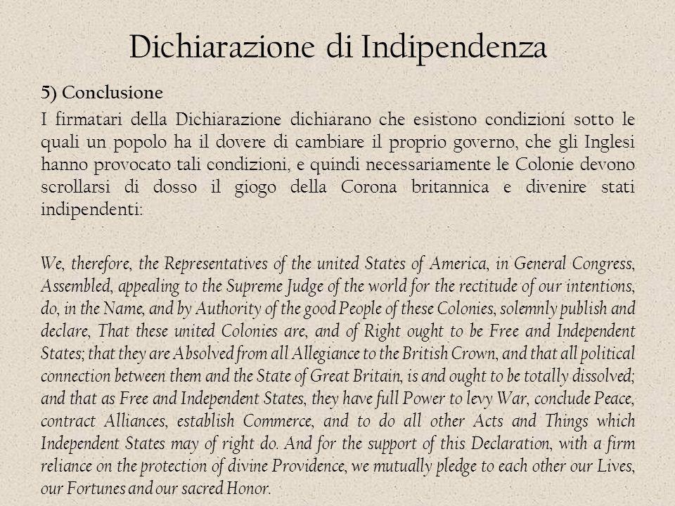 Dichiarazione di Indipendenza 5) Conclusione I firmatari della Dichiarazione dichiarano che esistono condizioni sotto le quali un popolo ha il dovere