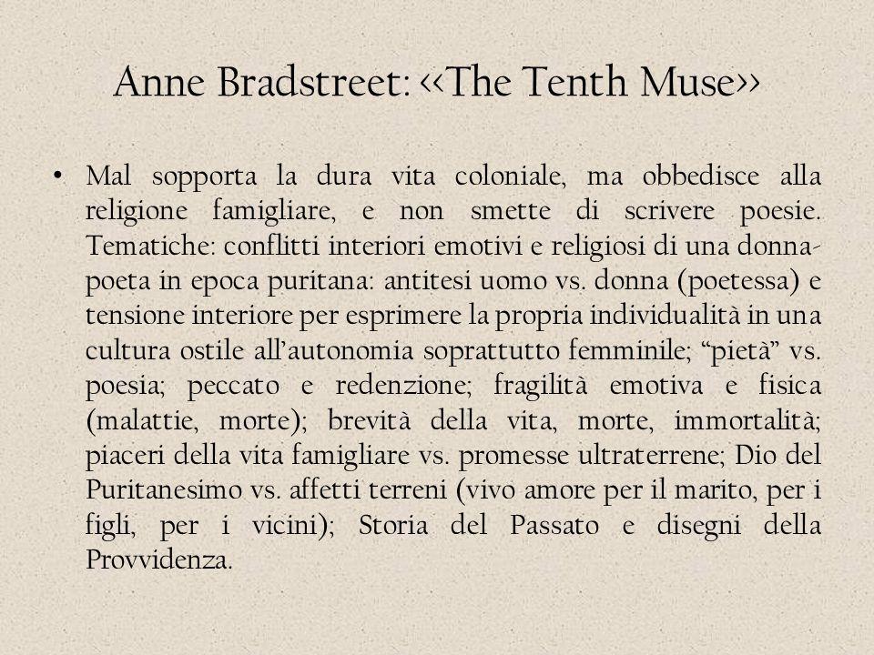 Anne Bradstreet: > Mal sopporta la dura vita coloniale, ma obbedisce alla religione famigliare, e non smette di scrivere poesie. Tematiche: conflitti