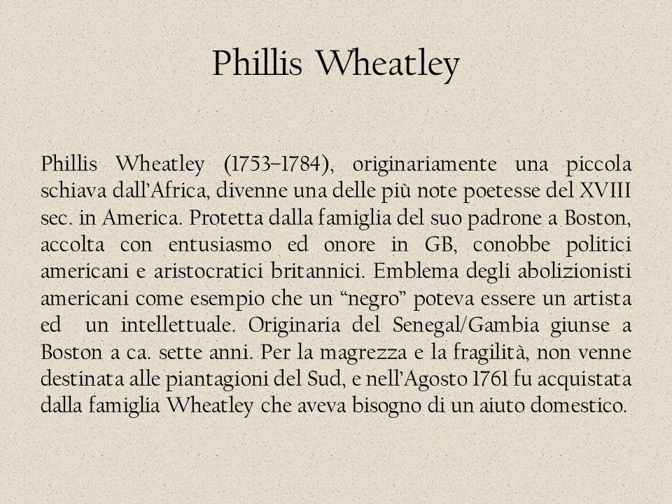 Phillis Wheatley (1753–1784), originariamente una piccola schiava dall'Africa, divenne una delle più note poetesse del XVIII sec. in America. Protetta