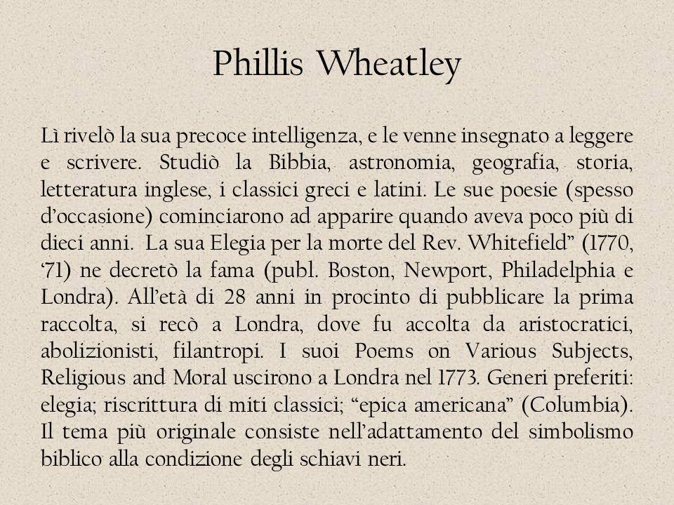 Phillis Wheatley Lì rivelò la sua precoce intelligenza, e le venne insegnato a leggere e scrivere. Studiò la Bibbia, astronomia, geografia, storia, le