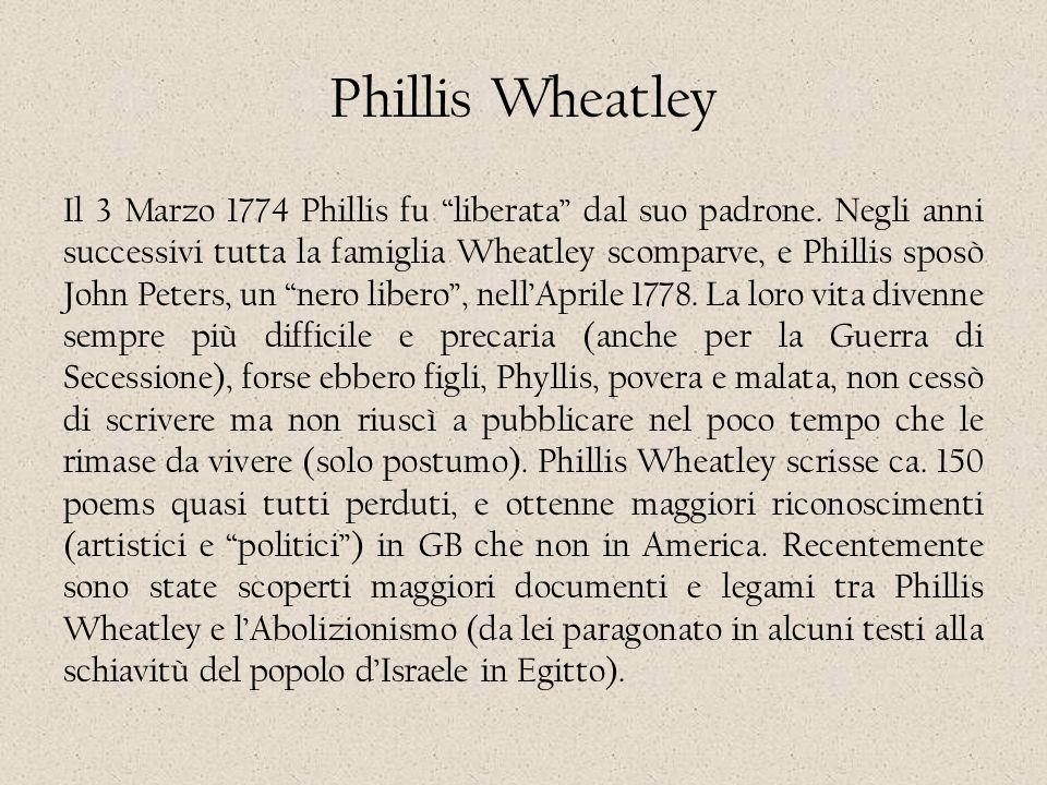 """Phillis Wheatley Il 3 Marzo 1774 Phillis fu """"liberata"""" dal suo padrone. Negli anni successivi tutta la famiglia Wheatley scomparve, e Phillis sposò Jo"""