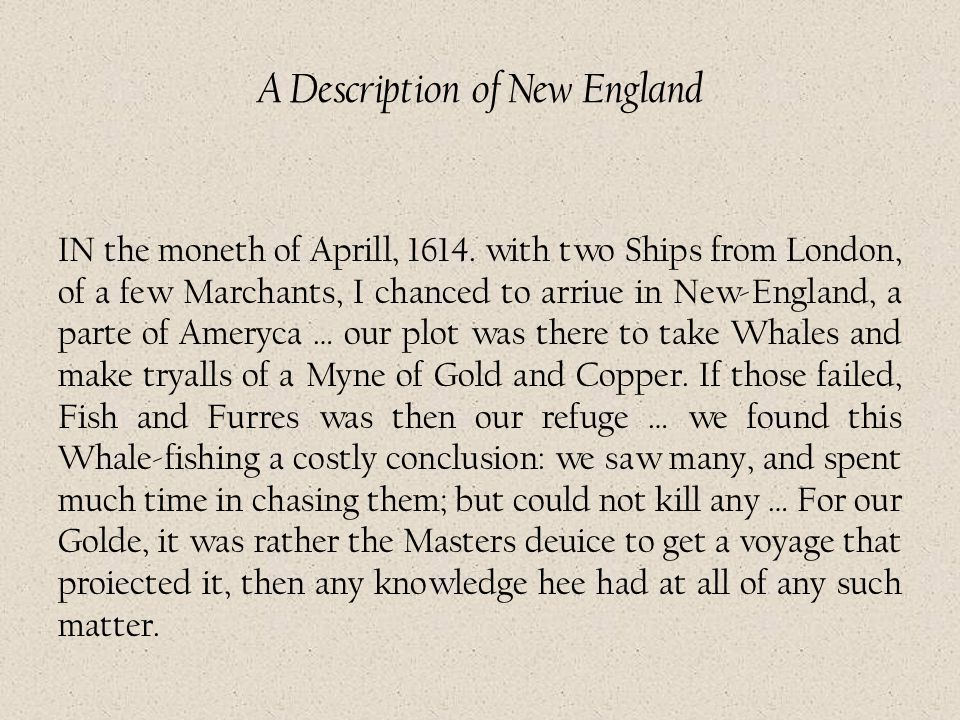 A Description of New England IN the moneth of Aprill, 1614. with two Ships from London, of a few Marchants, I chanced to arriue in New-England, a part
