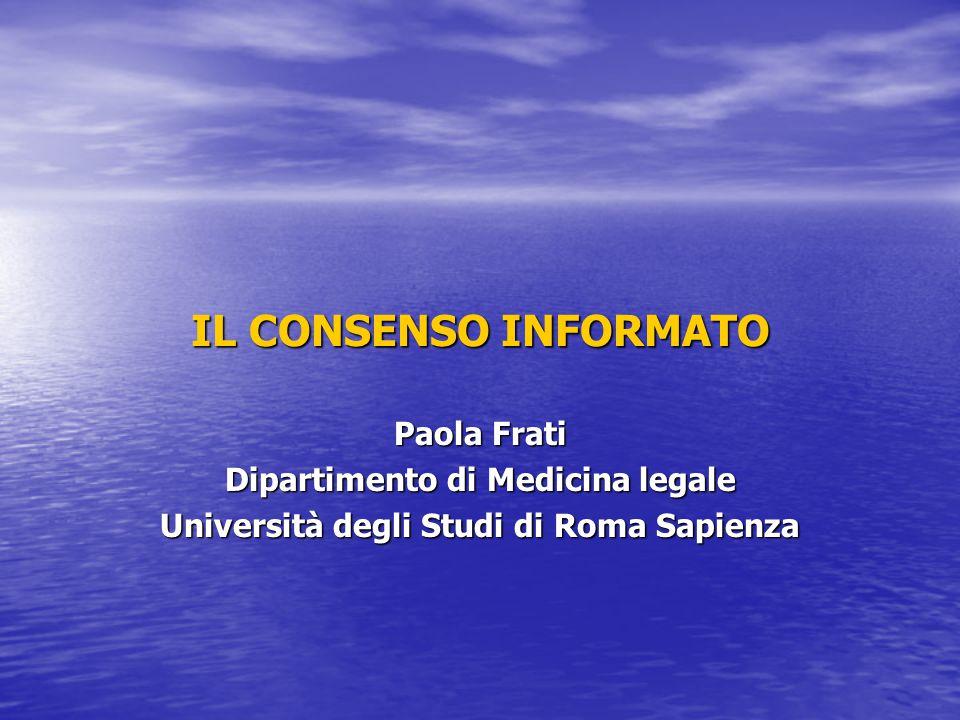 IL CONSENSO INFORMATO Paola Frati Dipartimento di Medicina legale Università degli Studi di Roma Sapienza