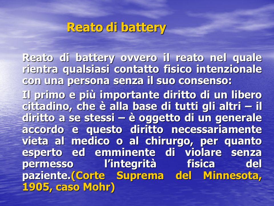 Reato di battery Reato di battery ovvero il reato nel quale rientra qualsiasi contatto fisico intenzionale con una persona senza il suo consenso: Il p