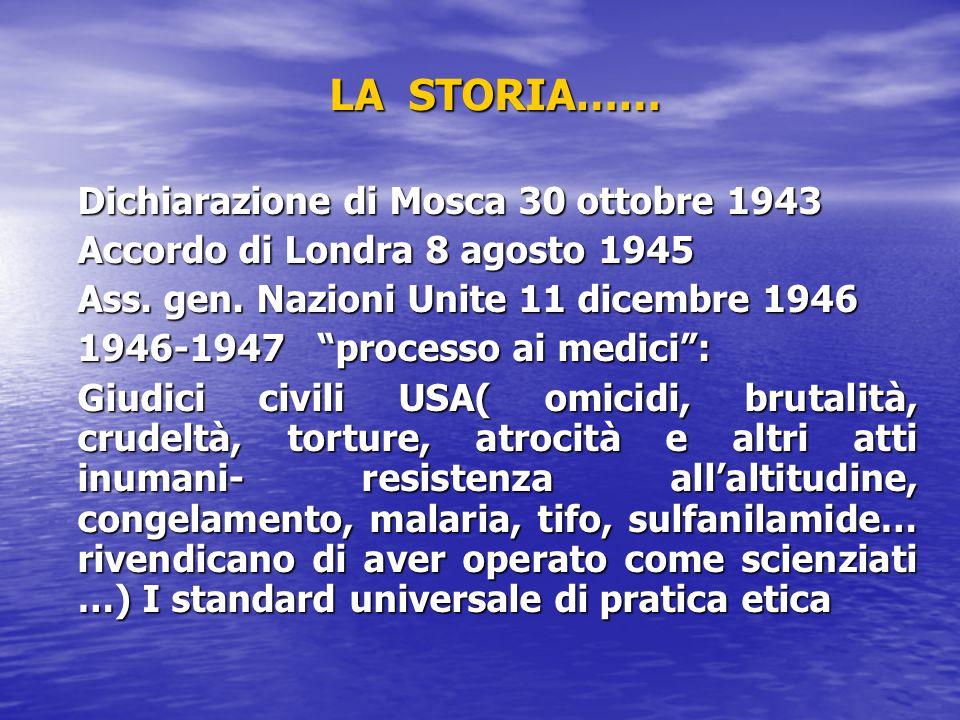 """LA STORIA…… Dichiarazione di Mosca 30 ottobre 1943 Accordo di Londra 8 agosto 1945 Ass. gen. Nazioni Unite 11 dicembre 1946 1946-1947 """"processo ai med"""