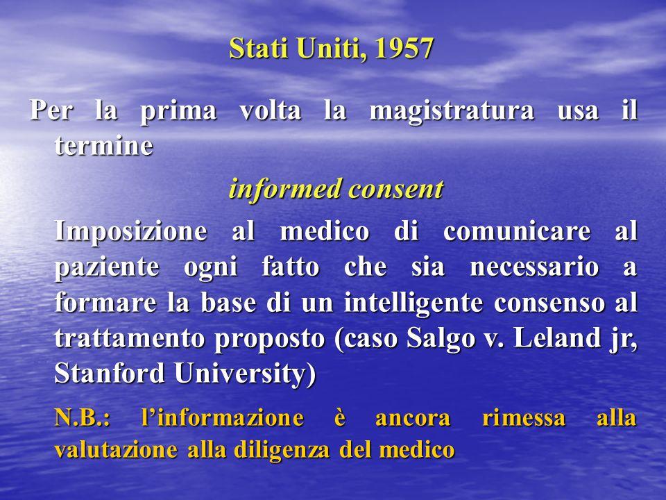 Stati Uniti, 1957 Per la prima volta la magistratura usa il termine informed consent Imposizione al medico di comunicare al paziente ogni fatto che si