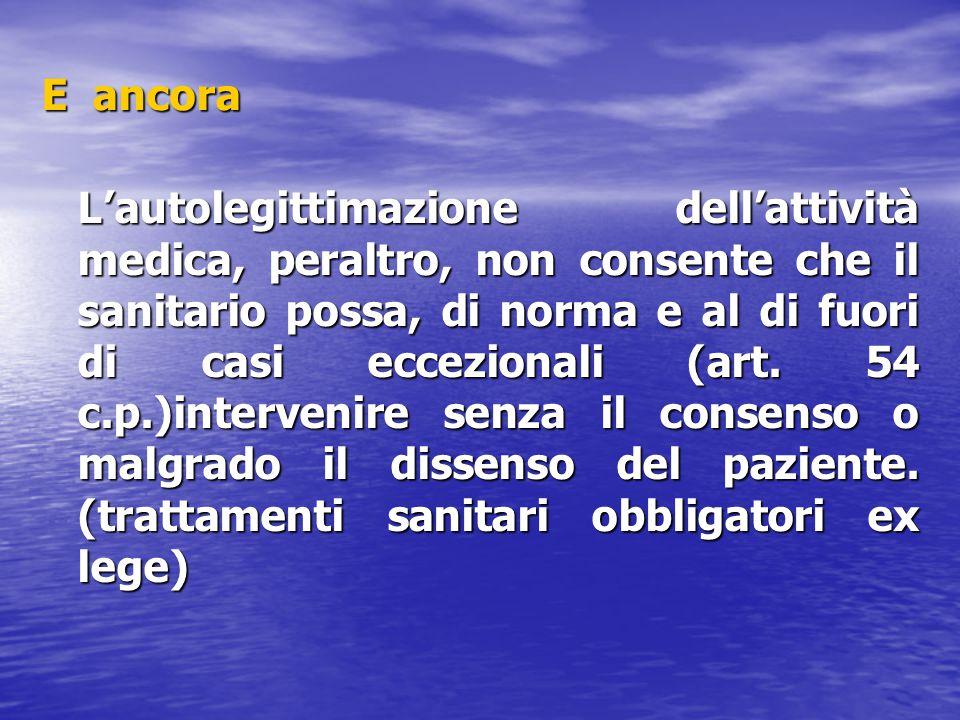 E ancora L'autolegittimazione dell'attività medica, peraltro, non consente che il sanitario possa, di norma e al di fuori di casi eccezionali (art. 54