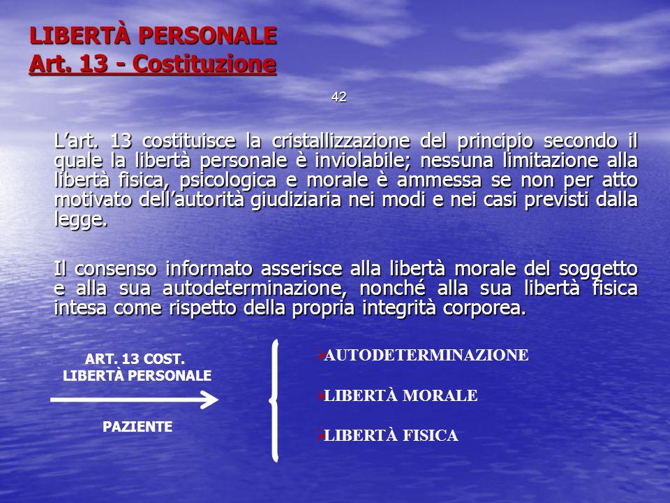 LIBERTÀ PERSONALE Art. 13 - Costituzione L'art. 13 costituisce la cristallizzazione del principio secondo il quale la libertà personale è inviolabile;