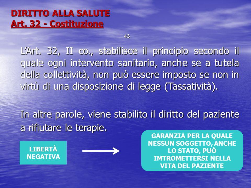 DIRITTO ALLA SALUTE Art. 32 - Costituzione L'Art. 32, II co., stabilisce il principio secondo il quale ogni intervento sanitario, anche se a tutela de