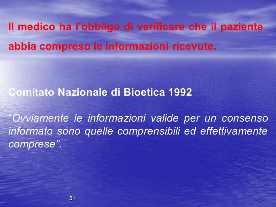 """Comitato Nazionale di Bioetica 1992 """"Ovviamente le informazioni valide per un consenso informato sono quelle comprensibili ed effettivamente comprese"""""""