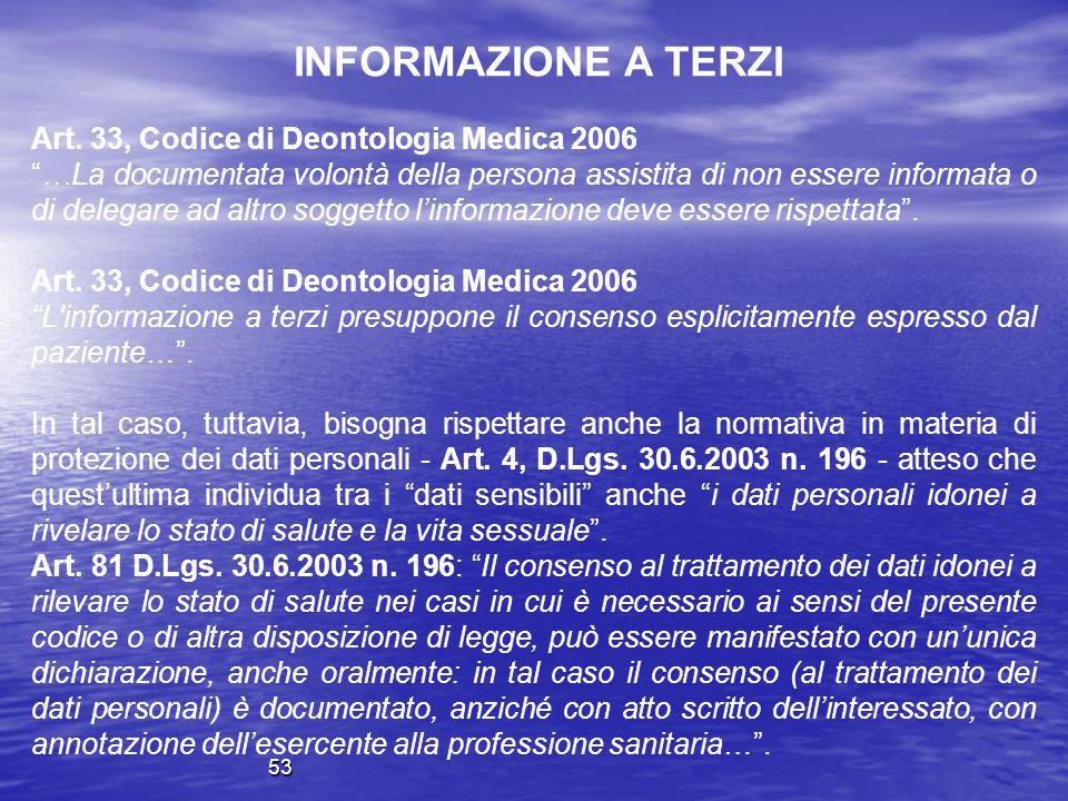 """Art. 33, Codice di Deontologia Medica 2006 """"…La documentata volontà della persona assistita di non essere informata o di delegare ad altro soggetto l'"""
