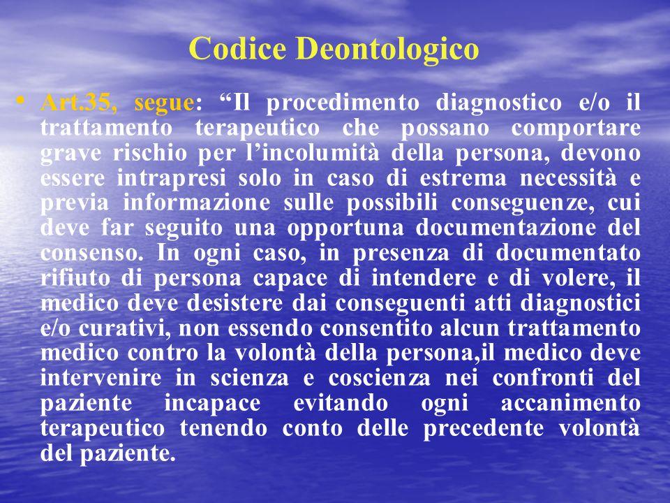 """Codice Deontologico Art.35, segue: """"Il procedimento diagnostico e/o il trattamento terapeutico che possano comportare grave rischio per l'incolumità d"""