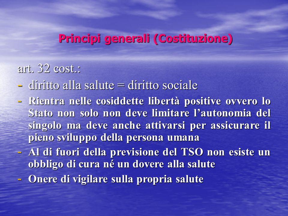 Principi generali (Costituzione) Principi generali (Costituzione) art. 32 cost.: - diritto alla salute = diritto sociale - Rientra nelle cosiddette li