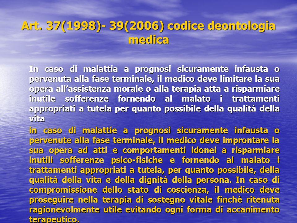 Art. 37(1998)- 39(2006) codice deontologia medica In caso di malattia a prognosi sicuramente infausta o pervenuta alla fase terminale, il medico deve