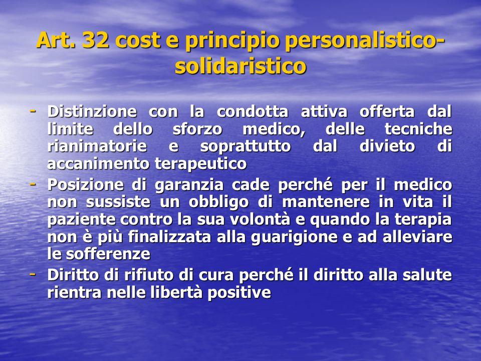 Art. 32 cost e principio personalistico- solidaristico - Distinzione con la condotta attiva offerta dal limite dello sforzo medico, delle tecniche ria