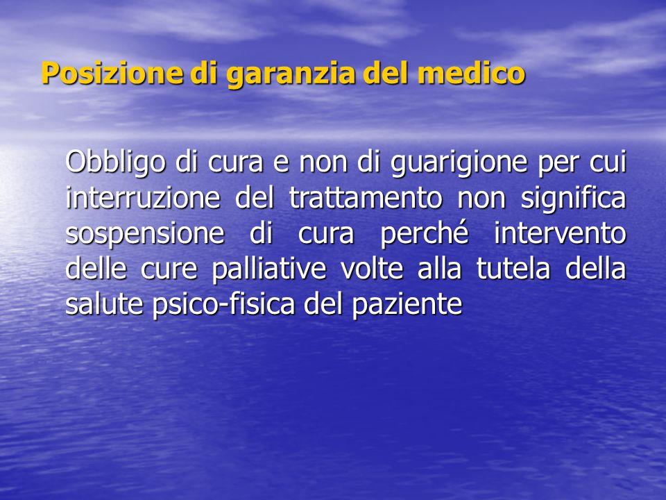 Posizione di garanzia del medico Obbligo di cura e non di guarigione per cui interruzione del trattamento non significa sospensione di cura perché int